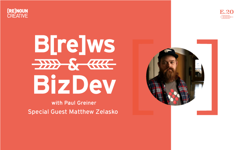 Brews & BizDev -20 - Matt Zelasko