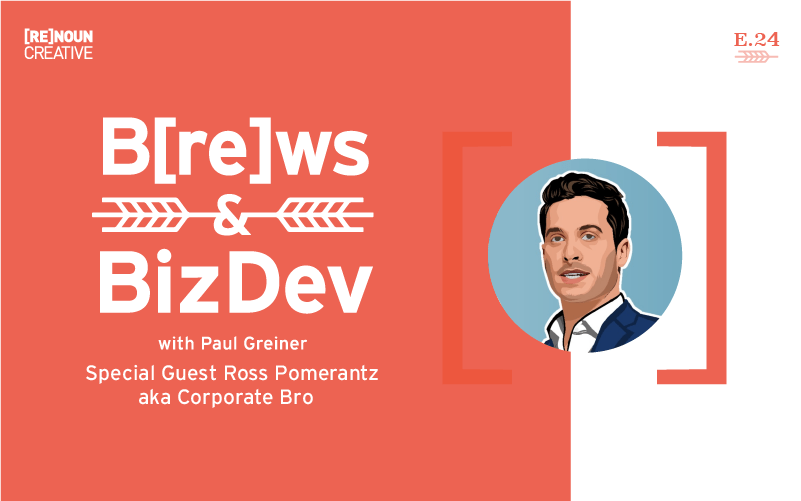 Brews and BizDev - 24 - Ross Pomerantz (Corporate Bro)