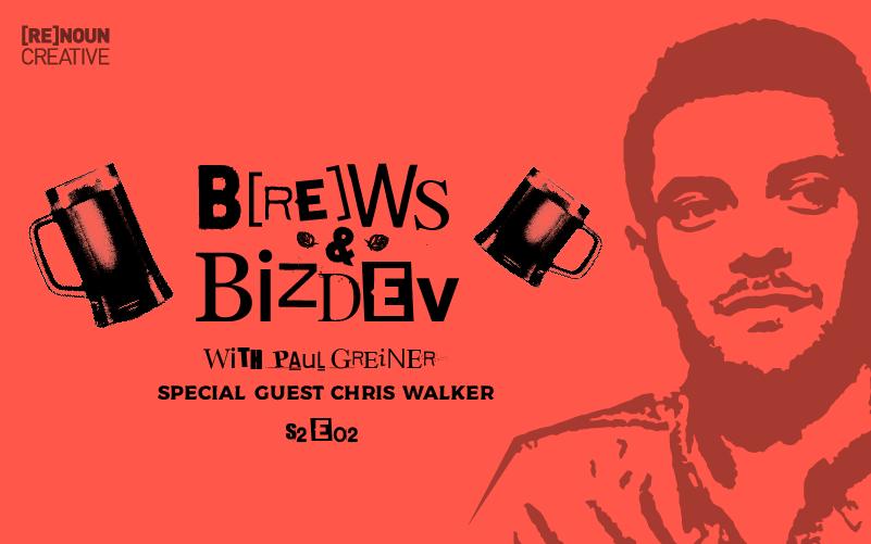 Brews & BizDev - S02E02 - Chris Walker
