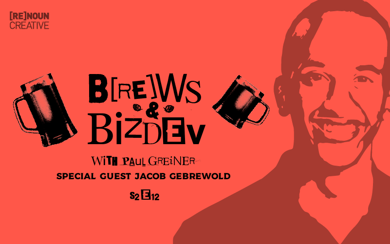 Brews & BizDev - S02E12 - Jacob Gebrewold