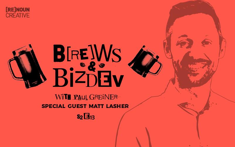 Brews & BizDev - S02E13 - Matt Lasher