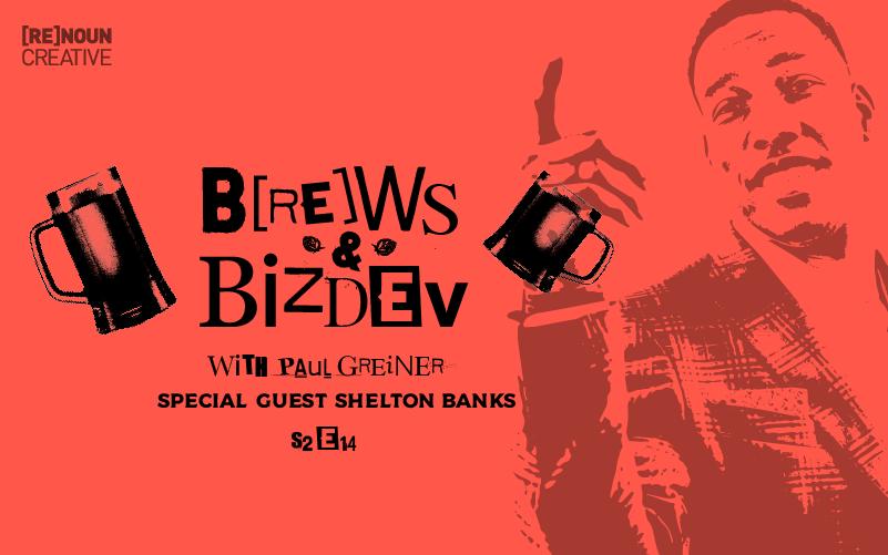 Brews & BizDev - s02e14 - Shelton Banks